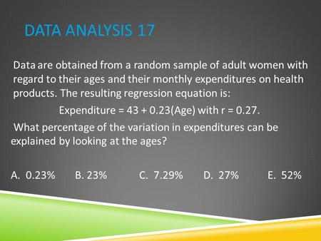 DATA ANALYSIS 17 Data are obtained from a random sample of adult women with regard to their ages and their monthly expenditures on health products. The.