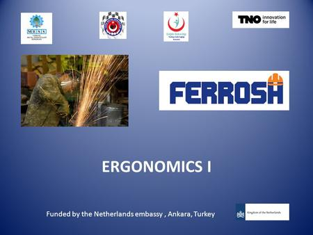 ERGONOMICS I Funded by the Netherlands embassy, Ankara, Turkey.