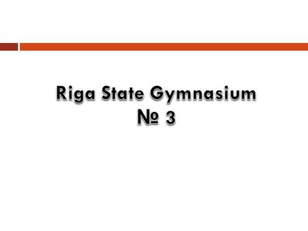  Riga State Gymnasium № 3 was established in December 1918  Transformed from a girl's school that was formed in 1805.  At the beginning 397 girls and.