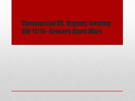 Commercial VS. Organic farming BW 11/14- Grocery Store Wars.