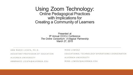 Using Zoom Technology: Online Pedagogical Practices with Implications for Creating a Community of Learners Presented at 9 th Annual OCICU Conference The.