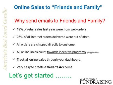 "Online Sales to ""Friends and Family"" Why send emails to Friends and Family? 19% of retail sales last year were from web orders. 26% of all internet orders."