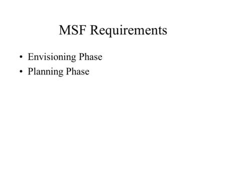 MSF Requirements Envisioning Phase Planning Phase.