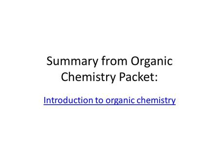 Summary from Organic Chemistry Packet: Introduction to organic chemistry.