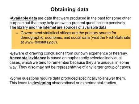 Obtaining data Available data are data that were produced in the past for some other purpose but that may help answer a present question inexpensively.