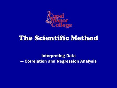 The Scientific Method Interpreting Data — Correlation and Regression Analysis.