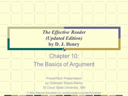 The Effective Reader (Updated Edition) by D. J. Henry Chapter 10: The Basics of Argument PowerPoint Presentation by Gretchen Starks-Martin St Cloud State.