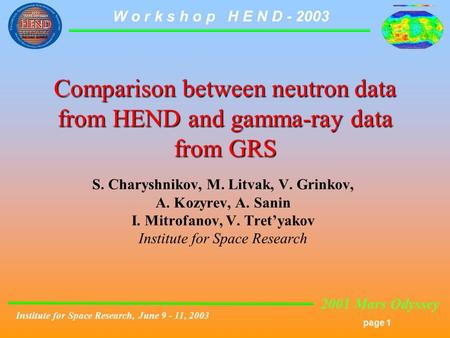 2001 Mars Odyssey page 1 W o r k s h o p H E N D - 2003 Institute for Space Research, June 9 - 11, 2003 Comparison between neutron data from HEND and gamma-ray.