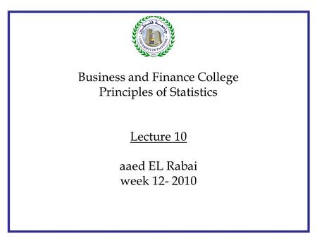 © The McGraw-Hill Companies, Inc., 2000 Business and Finance College Principles of Statistics Lecture 10 aaed EL Rabai week 12- 2010.