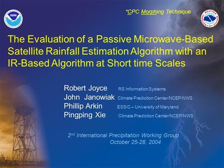 The Evaluation of a Passive Microwave-Based Satellite Rainfall Estimation Algorithm with an IR-Based Algorithm at Short time Scales Robert Joyce RS Information.