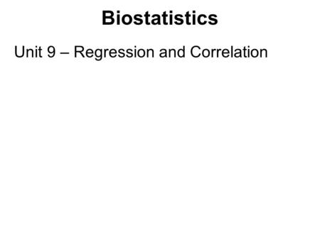 Biostatistics Unit 9 – Regression and Correlation.