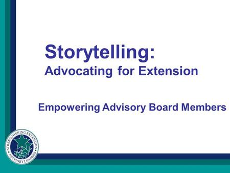 Empowering Advisory Board Members Storytelling: Advocating for Extension.