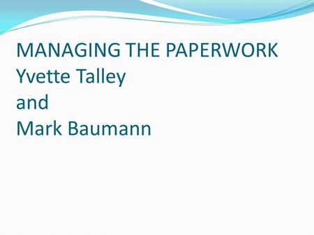 MANAGING THE PAPERWORK Yvette Talley and Mark Baumann.