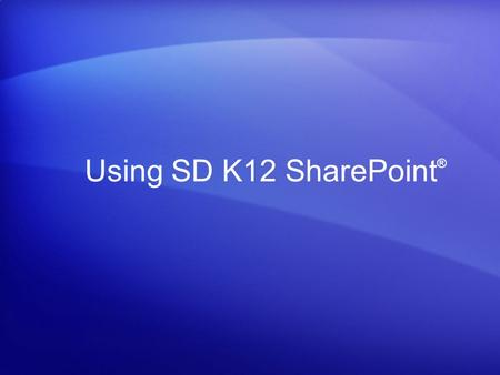 Using SD K12 SharePoint ®. What is SharePoint? Microsoft SharePoint Components Web Browser Collaboration functions Process management modules Search modules.