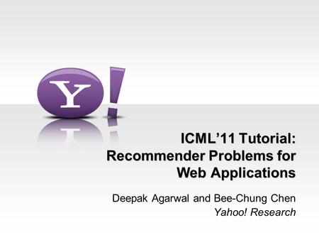 ICML'11 Tutorial: Recommender Problems for Web Applications Deepak Agarwal and Bee-Chung Chen Yahoo! Research.