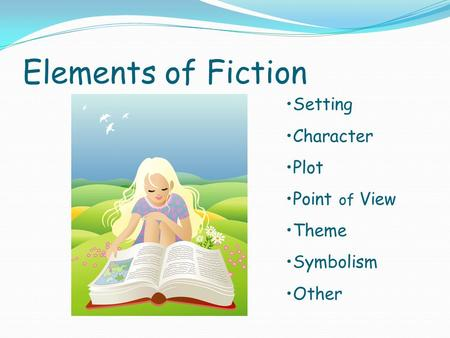 Elements of Fiction Setting Character Plot Point of View Theme