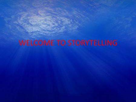 WELCOME TO STORYTELLING. WHY TELL STORIES? Student Benefits: Community building Improve memory and Expand vocabulary Improve listening, verbal and speaking.