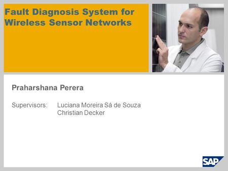 Fault Diagnosis System for Wireless Sensor Networks Praharshana Perera Supervisors: Luciana Moreira Sá de Souza Christian Decker.