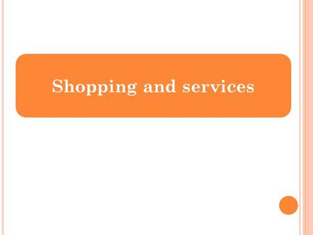 Shopping and services. W HERE DO YOU PREFER DOING SHOPPING ? there is a better choice, wider range of goods there is a car park near and it is free there.