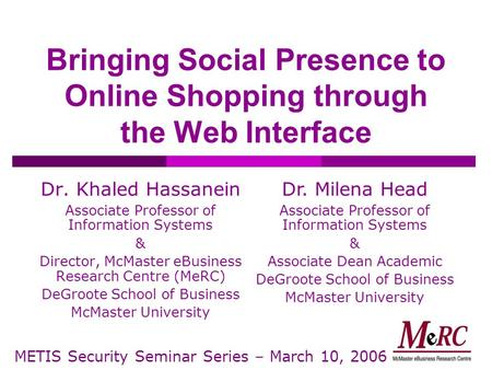 Bringing Social Presence to Online Shopping through the Web Interface Dr. Khaled Hassanein Associate Professor of Information Systems & Director, McMaster.
