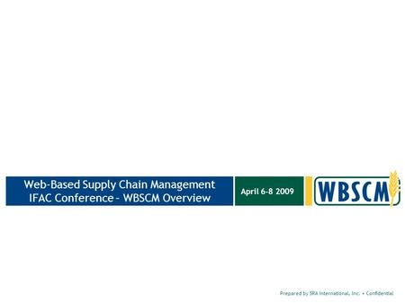 Prepared by SRA International, Inc. Confidential April 6-8 2009 Web-Based Supply Chain Management IFAC Conference – WBSCM Overview.