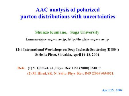 AAC analysis of polarized parton distributions with uncertainties Shunzo Kumano, Saga University  12th.