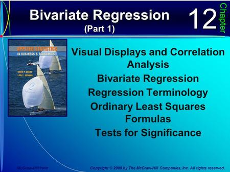 Bivariate Regression (Part 1) Chapter1212 Visual Displays and Correlation Analysis Bivariate Regression Regression Terminology Ordinary Least Squares Formulas.