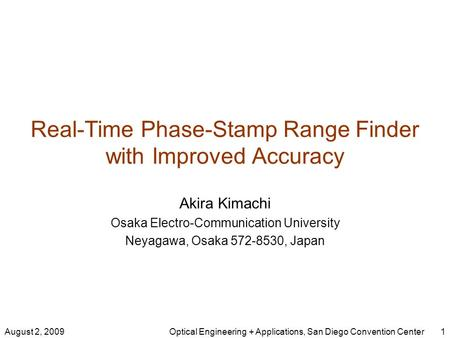 Real-Time Phase-Stamp Range Finder with Improved Accuracy Akira Kimachi Osaka Electro-Communication University Neyagawa, Osaka 572-8530, Japan 1August.