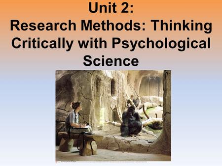 Unit 2: Research Methods: Thinking Critically with Psychological Science.