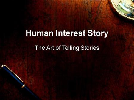 Human Interest Story The Art of Telling Stories. Human Interest Story Human Interest Feature Involves persons rather than things. It's a story that will.