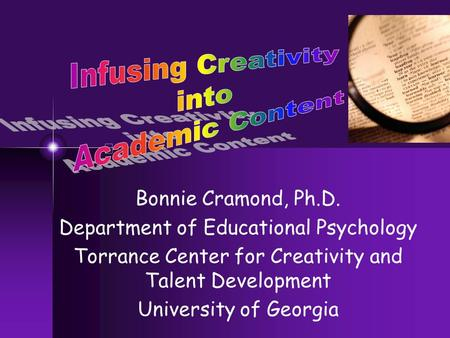 Bonnie Cramond, Ph.D. Department of Educational Psychology Torrance Center for Creativity and Talent Development University of Georgia.
