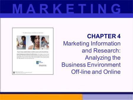CHAPTER 4 Marketing Information and Research: Analyzing the Business Environment Off-line and Online M A R K E T I N G.