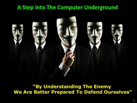 "A Step Into The Computer Underground 1 ""By Understanding The Enemy We Are Better Prepared To Defend Ourselves"""