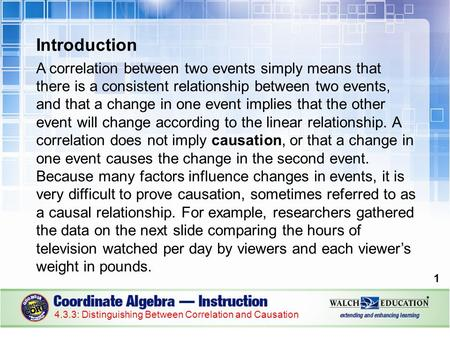 Introduction A correlation between two events simply means that there is a consistent relationship between two events, and that a change in one event implies.