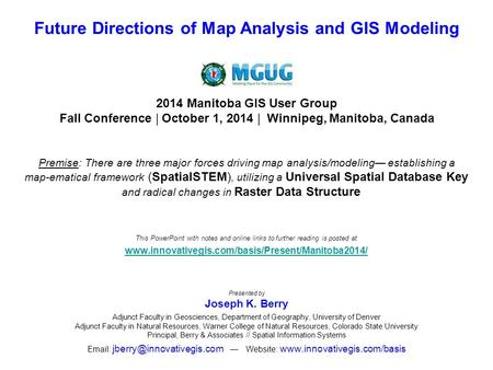 Future Directions of Map Analysis and GIS Modeling Presented by Joseph K. Berry Adjunct Faculty in Geosciences, Department of Geography, University of.