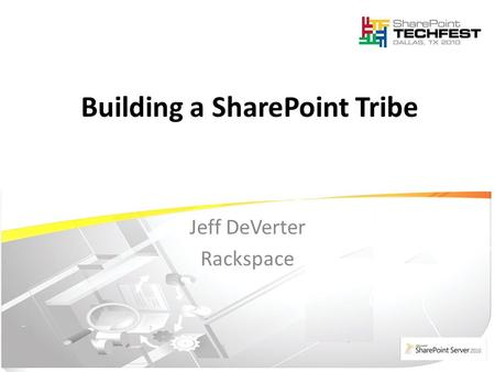 Jeff DeVerter Rackspace Building a SharePoint Tribe.
