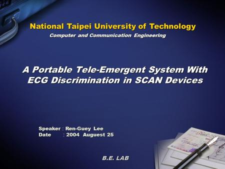 1 A Portable Tele-Emergent System With ECG Discrimination in SCAN Devices Speaker : Ren-Guey Lee Date : 2004 Auguest 25 B.E. LAB National Taipei University.