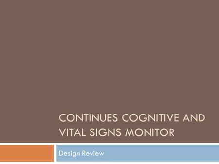 CONTINUES COGNITIVE AND VITAL SIGNS MONITOR Design Review.
