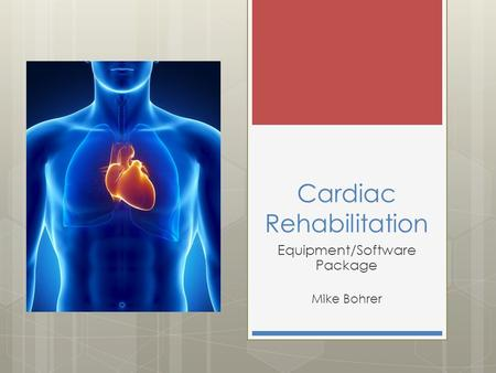Cardiac Rehabilitation Equipment/Software Package Mike Bohrer.