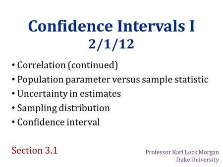 Confidence Intervals I 2/1/12 Correlation (continued) Population parameter versus sample statistic Uncertainty in estimates Sampling distribution Confidence.