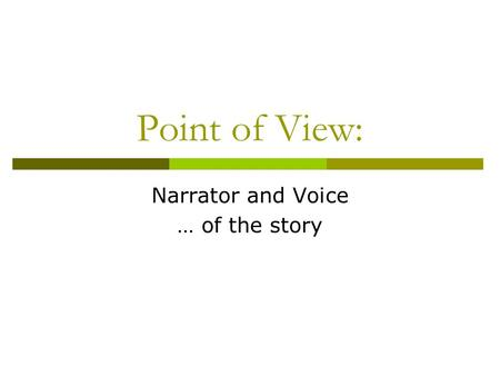 Point of View: Narrator and Voice … of the story.