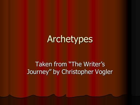 "Archetypes Taken from ""The Writer's Journey"" by Christopher Vogler."