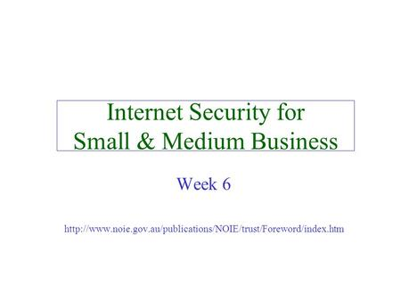 Internet Security for Small & Medium Business Week 6