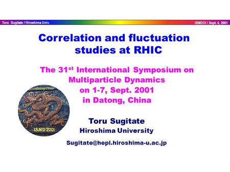 ISMD31 / Sept. 4, 2001 Toru Sugitate / Hiroshima Univ. The 31 st International Symposium on Multiparticle Dynamics on 1-7, Sept. 2001 in Datong, China.