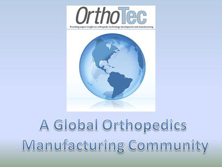 Mission Statement OrthoTec offers an in-depth view of the design, development, and manufacturing of orthopedic devices. It is the source for orthopedic.