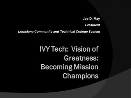Joe D. May President Louisiana Community and Technical College System.