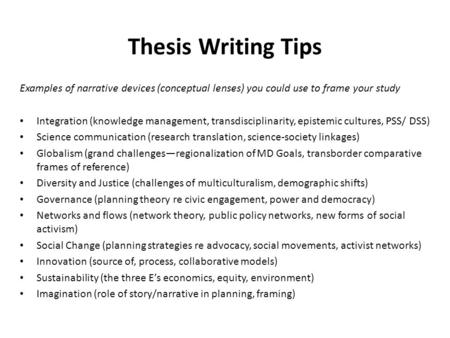 Thesis Writing Tips Examples of narrative devices (conceptual lenses) you could use to frame your study Integration (knowledge management, transdisciplinarity,