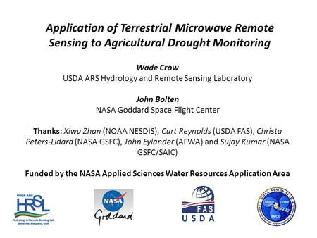 Wade Crow USDA ARS Hydrology and Remote Sensing Laboratory John Bolten NASA Goddard Space Flight Center Thanks: Xiwu Zhan (NOAA NESDIS), Curt Reynolds.