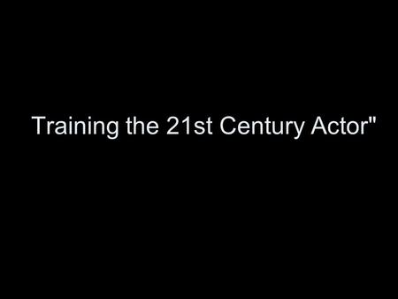 Training the 21st Century Actor. There were no directors in ancient Greek theatre; nor were there directors in Shakespeare's England or Moliere's France.