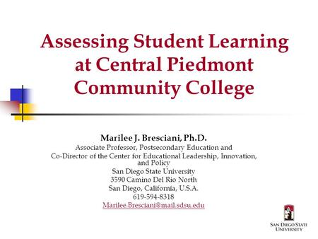 Assessing Student Learning at Central Piedmont Community College Marilee J. Bresciani, Ph.D. Associate Professor, Postsecondary Education and Co-Director.
